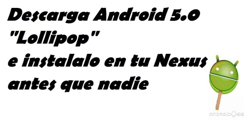 Actualiza tu Nexus 5 o Nexus 7 a Android 5.0 de manera manual