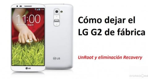 Cómo dejar tu LG G2 de fábrica, ideal para mandar al SAT