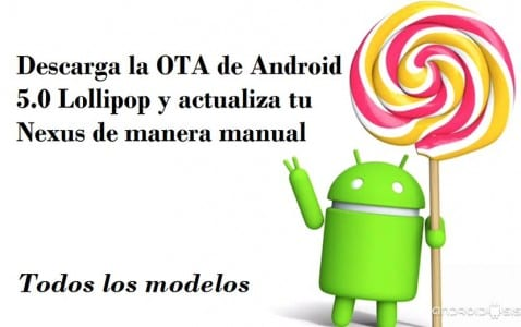Descarga la OTA de Android 5.0 y actualiza tu Nexus manualmente