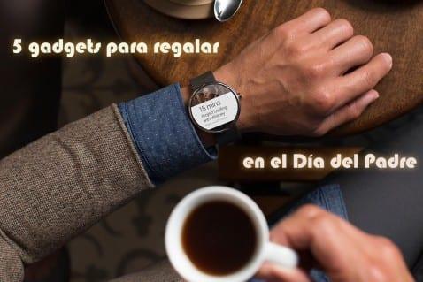 5 gadgets que regalar dia del padre