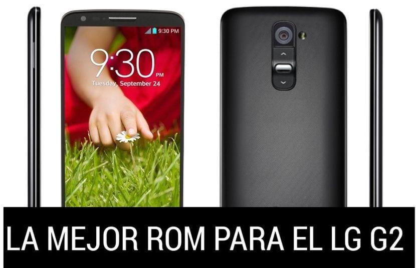 La mejor Rom del momento para el LG G2, modelos D800, D802, D805 y D806