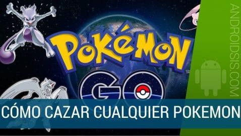 Truco Pokemon Go para cazar cualquier Pokemon