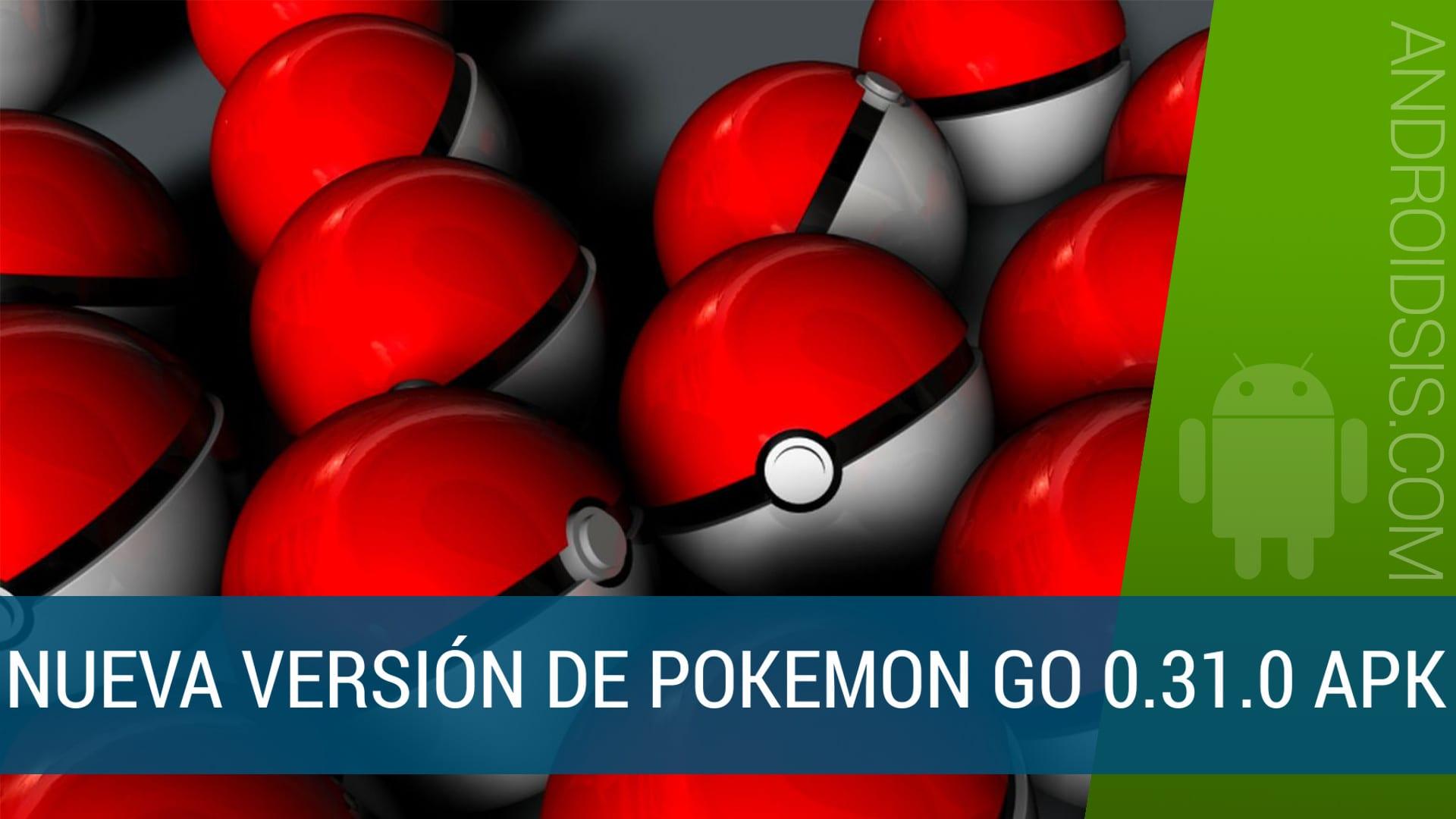 Nueva versión de Pokemon Go 0.31.0