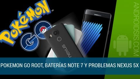 Reflexiones Android: Pokemon Go Root, Note 7 que explotan y Nexus 5X que se quedan en boot loop