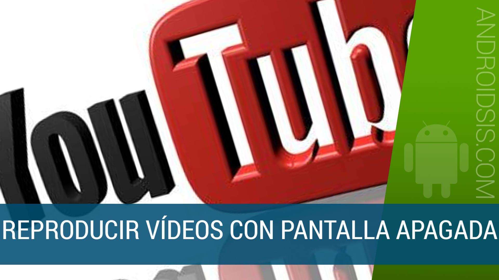 Cómo reproducir vídeos de You Tube con la pantalla apagada