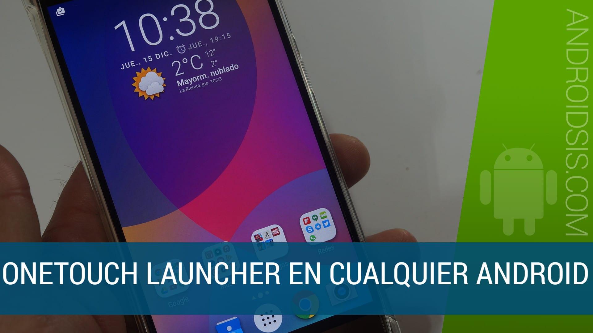 Cómo instalar Onetouch Launcher de Alcatel en cualquier Android