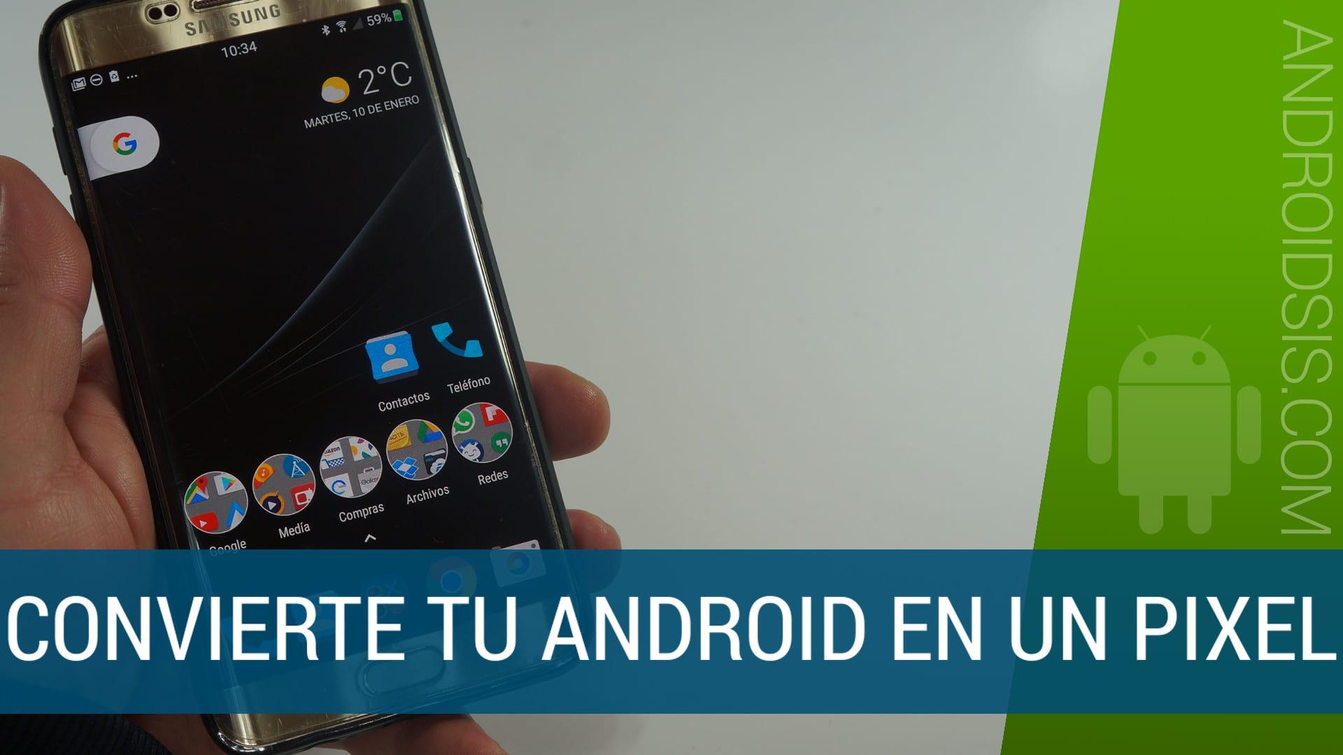 [APK] Cómo convertir tu Android en un Google Pixel