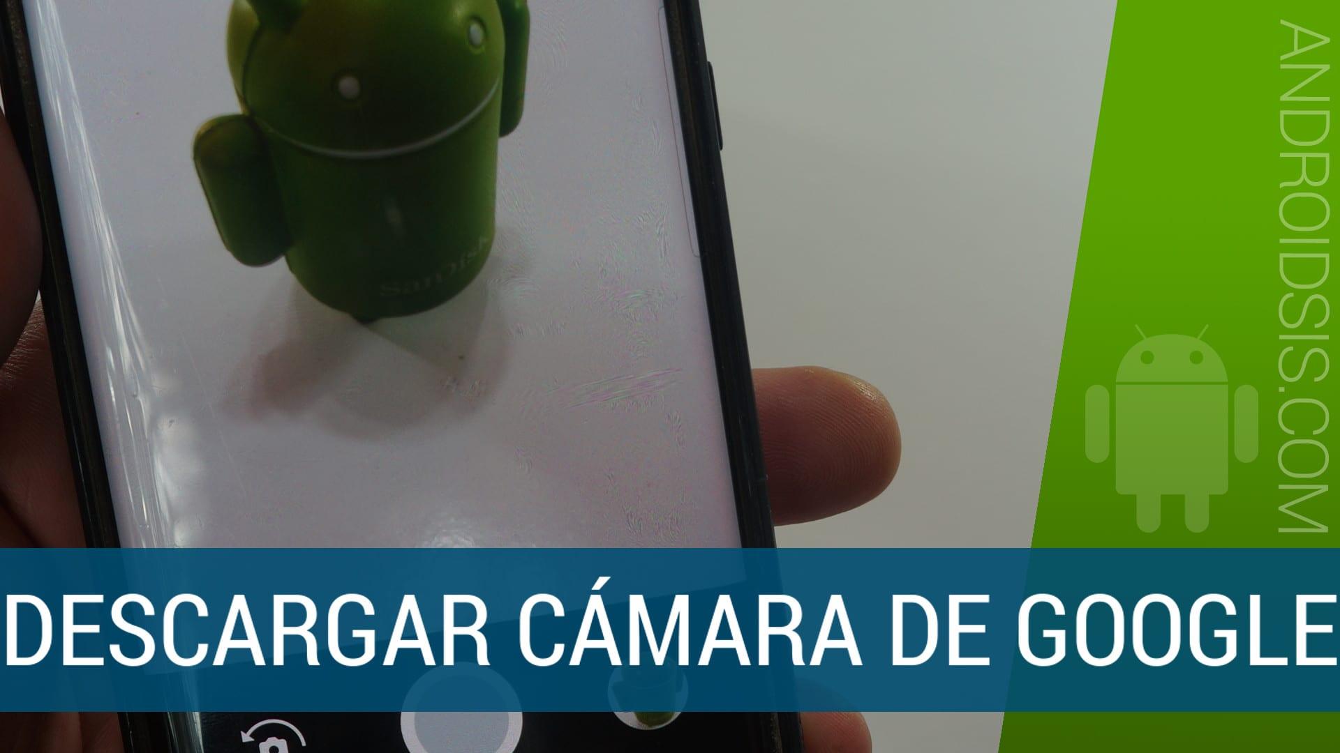 [APK] Cómo descargar e instalar la cámara de Google. (No disponible en el Play Store)