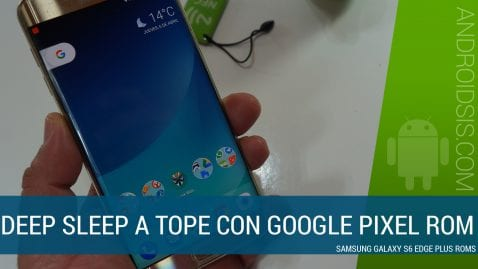 Pixel Rom para el Samsung Galaxy S6 Edge Plus, la Rom que mejor entra en Deep Sleep