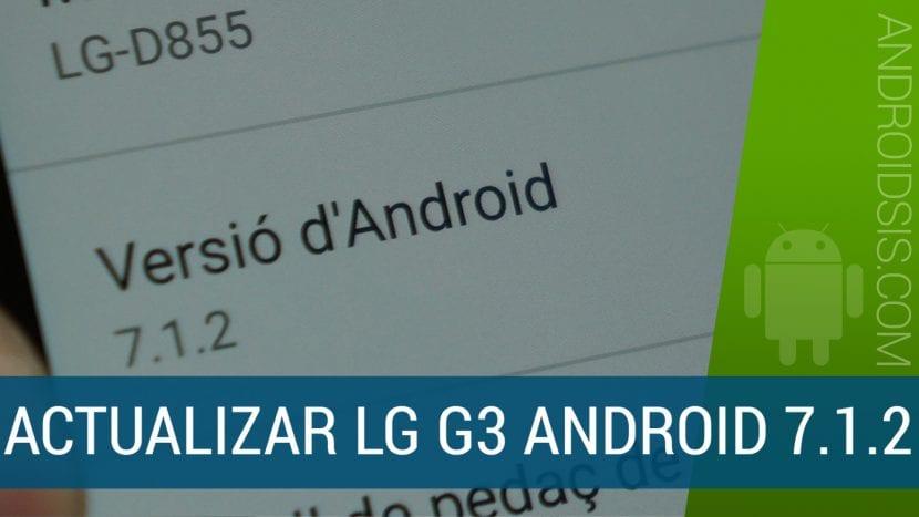 Cómo actualizar el LG G3 a Android 7.1.2 (modelo internacional D855)
