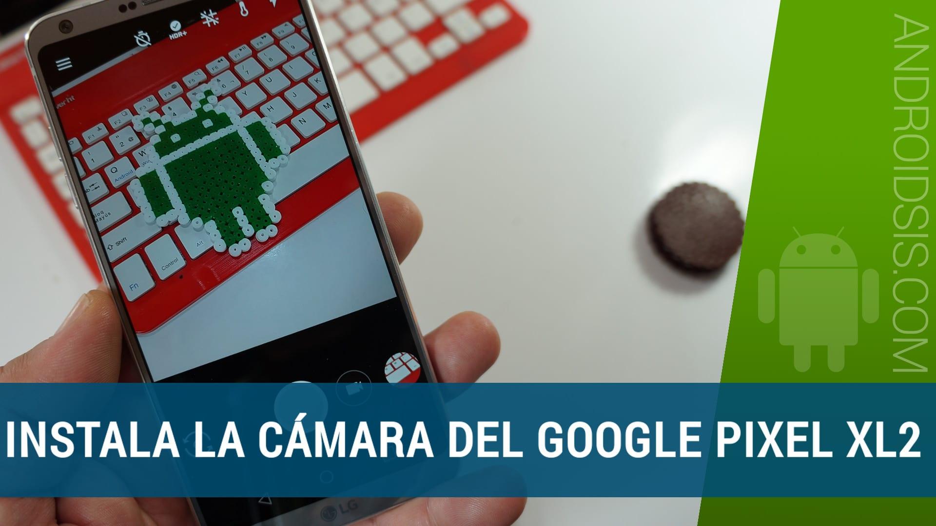 Cámara de los Google Pixel XL2