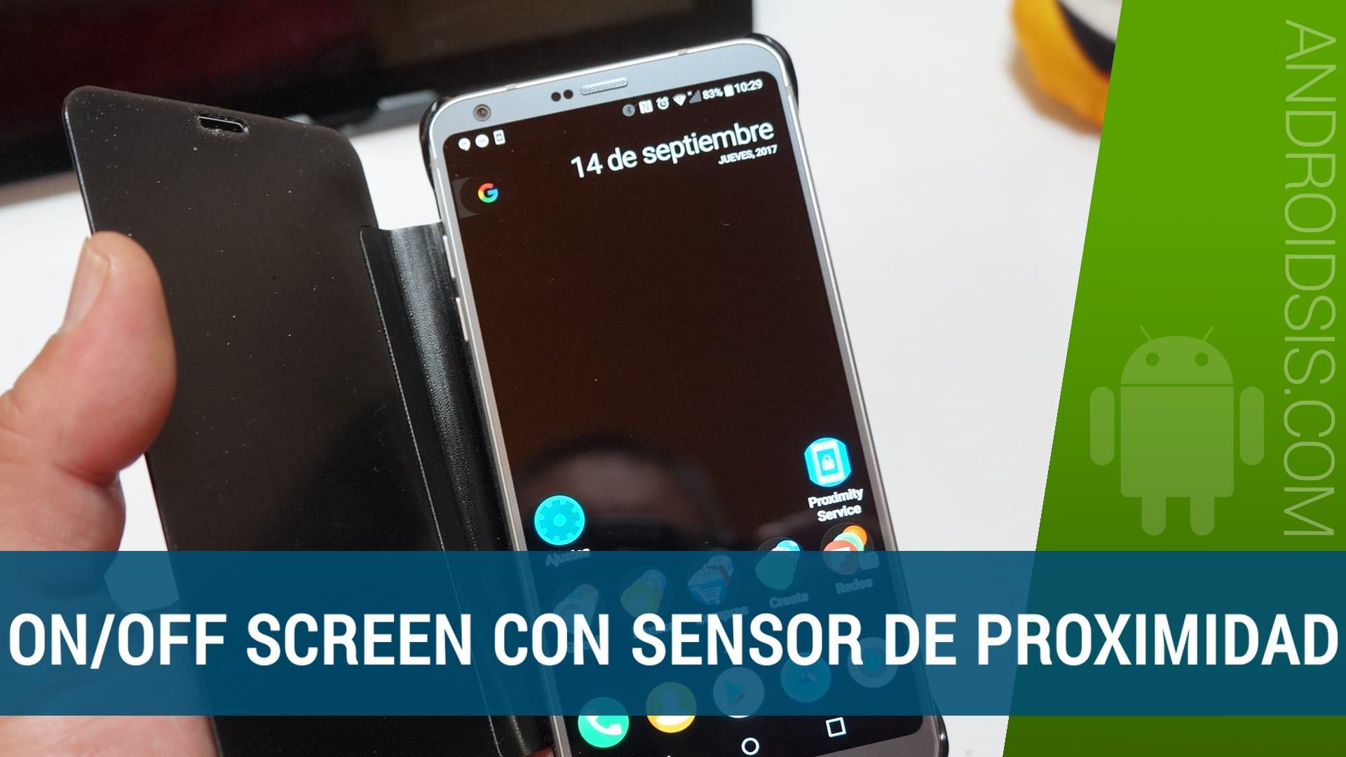 Encender y apagar la pantalla de Android con sensor de proximidad