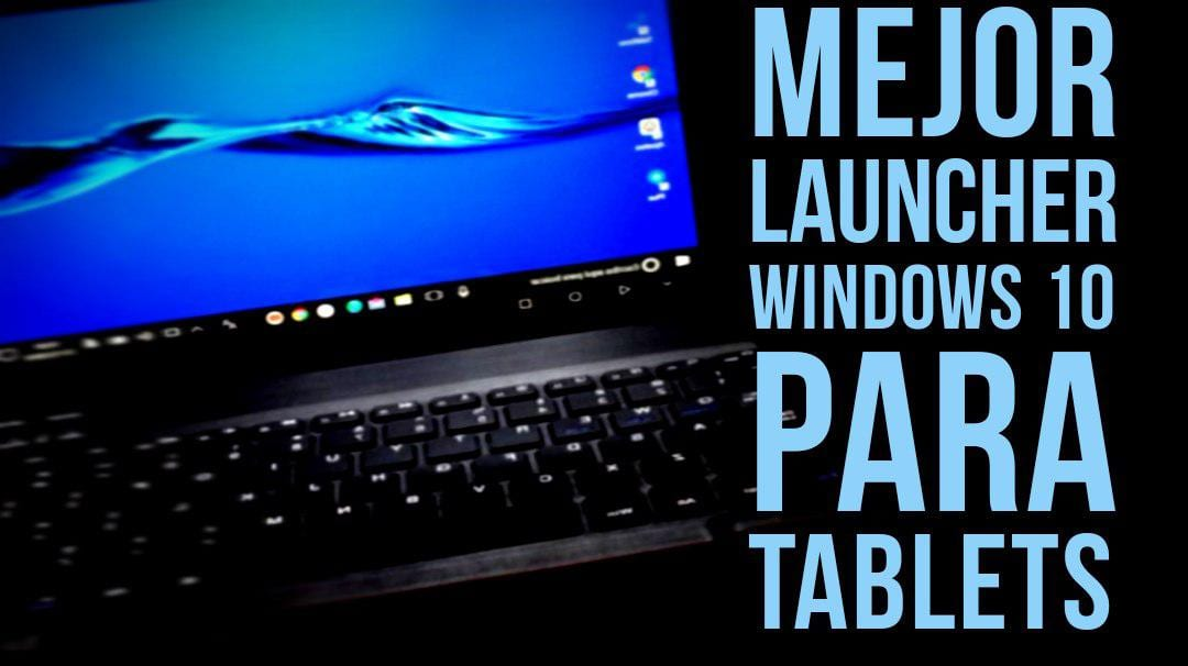Mejor Launcher Windows 10 para Tablets Android