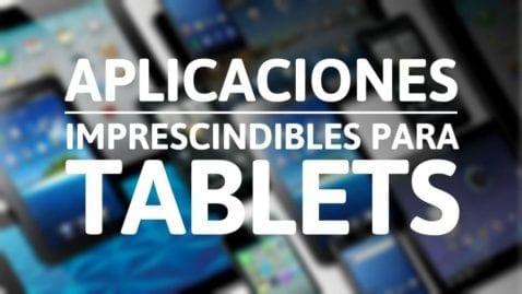 Aplicaciones imprescindibles para Tablets Android