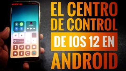 Cómo tener el Centro de Control de iOS12 en cualquier Android.