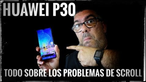 Problemas scroll Huawei P30 y P30 Pro