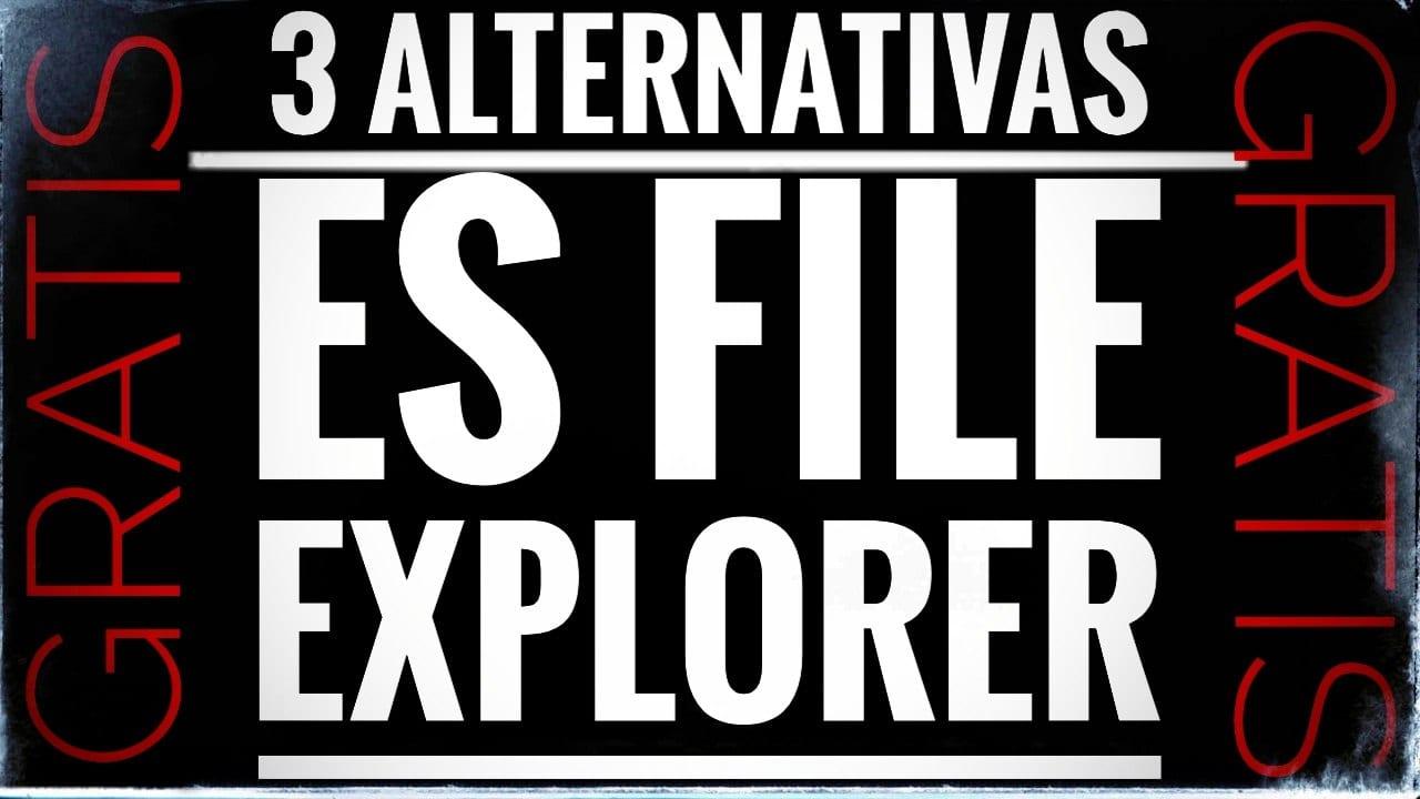 3 Alternativas a ES File Explorer gratis