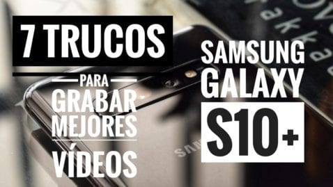 Trucos para grabar vídeos Samsung Galaxy S10+