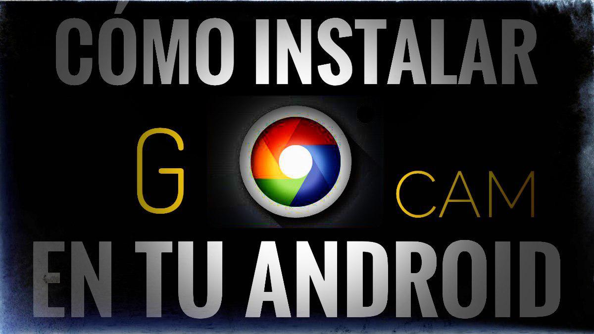 Cómo instalar la Gcam, (Cámara de Google), en cualquier Android