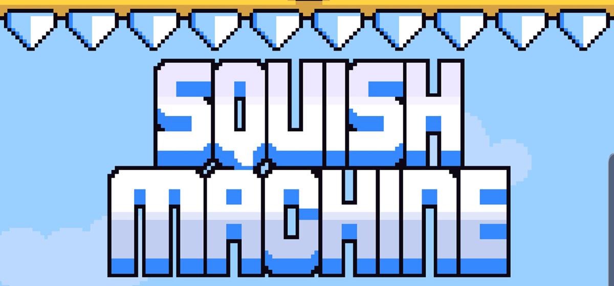 Squish Machine