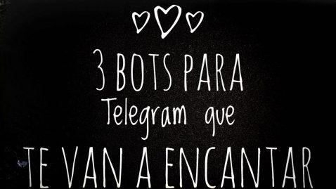 3 Bots para Telegram que te van a encantar