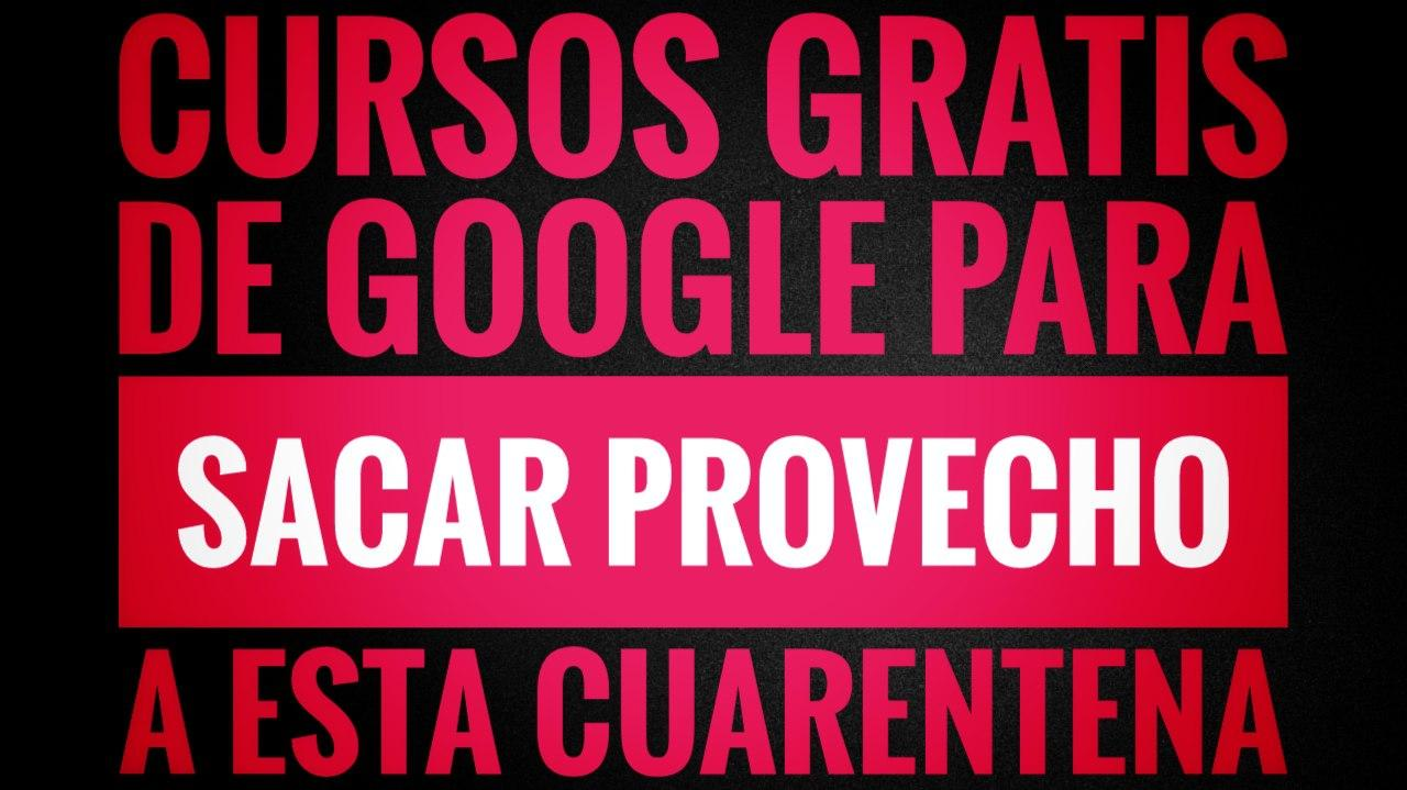 Cursos gratis de Google que te van a venir de perlas para esta cuarentena por la crisis del coronavirus