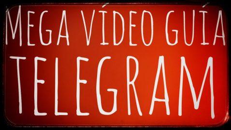 Mega vídeo-guía de utilización para sacarle el mayor partido a Telegram