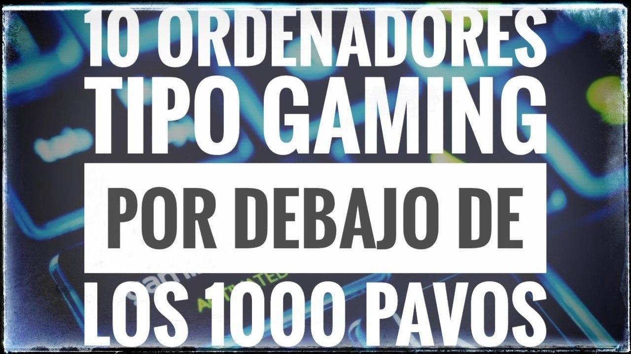 10 Ordenadores tipo Gaming en oferta por debajo de los 1000 pavos. (Ofertas Prime Day 2020)
